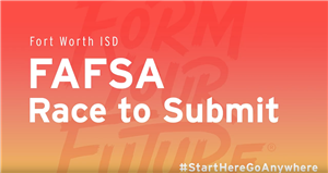 FWISD Launches #StartHereGoAnywhere To Boost FAFSA Completion Rates