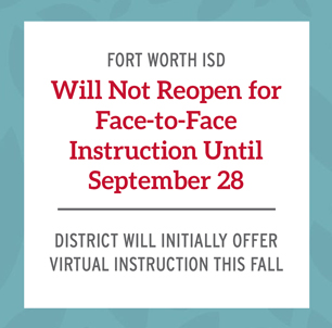 Fort Worth ISD Will Not Reopen for Face-to-Face Instruction Until September 28