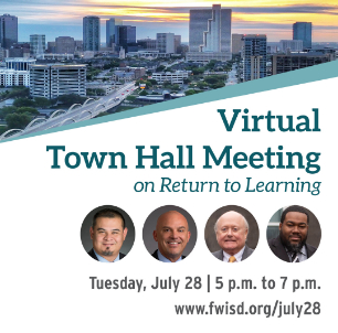 Fort Worth ISD >>Forward Virtual Town Halls on Return to Learning To Be Held July 27-28